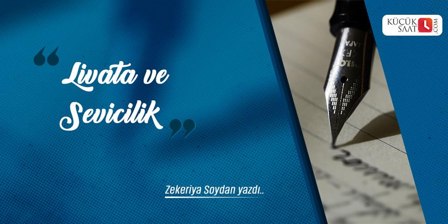 Zekeriya Soydan: Livata ve sevicilik!
