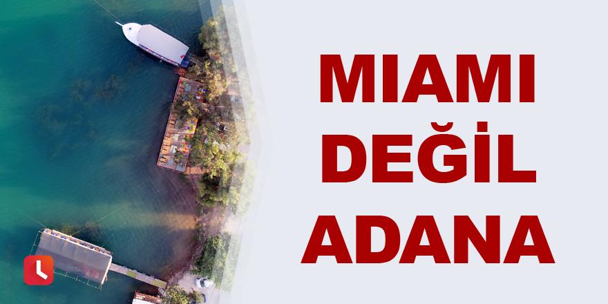 Miami değil Adana