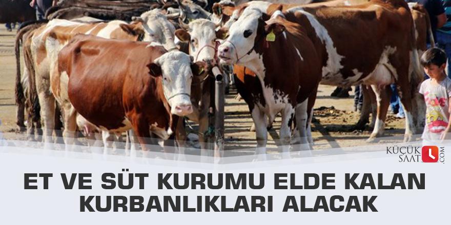 Et ve Süt Kurumu elde kalan kurbanlıkları alacak
