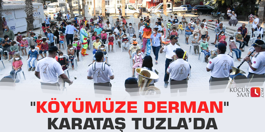 """""""Köyümüze Derman"""" Karataş Tuzla'da"""