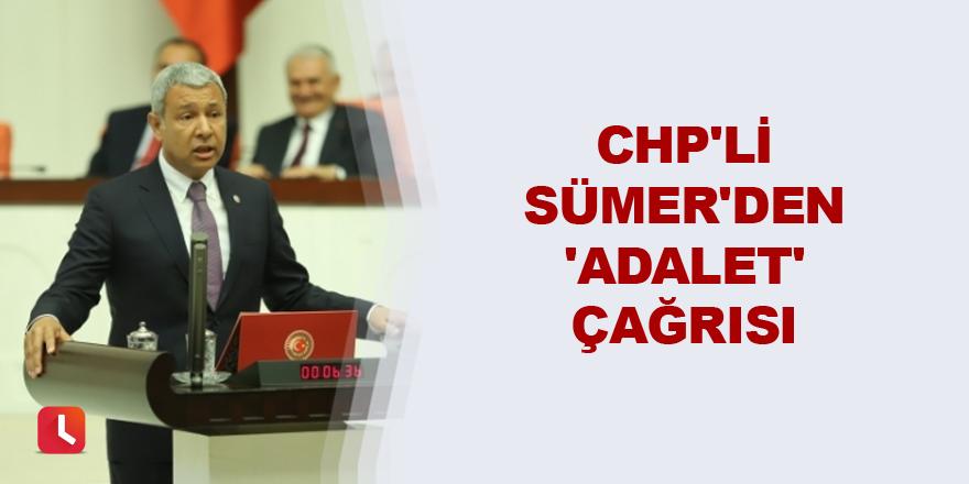 CHP'li Sümer'den 'Adalet' çağrısı