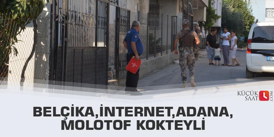 Belçika,internet,Adana,molotof kokteyli