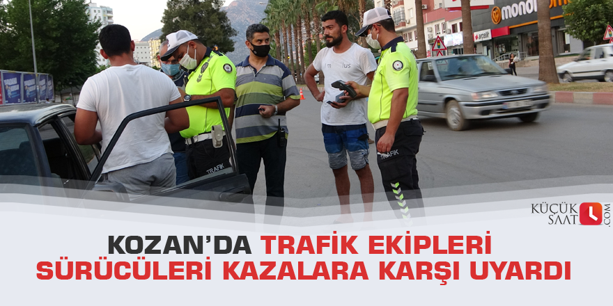 Kozan'da trafik ekipleri sürücüleri kazalara karşı uyardı