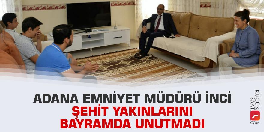 Adana Emniyet Müdürü İnci şehit yakınlarını bayramda unutmadı