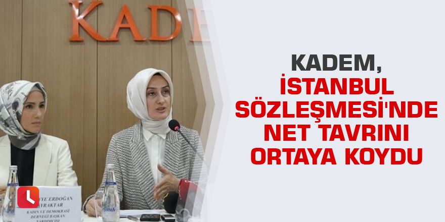 KADEM, İstanbul Sözleşmesi'nde net tavrını ortaya koydu