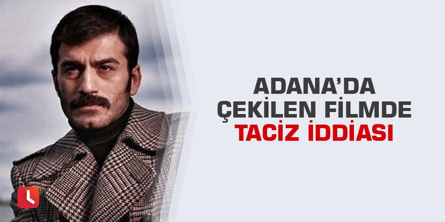 Adana'da çekilen filmde taciz iddiası
