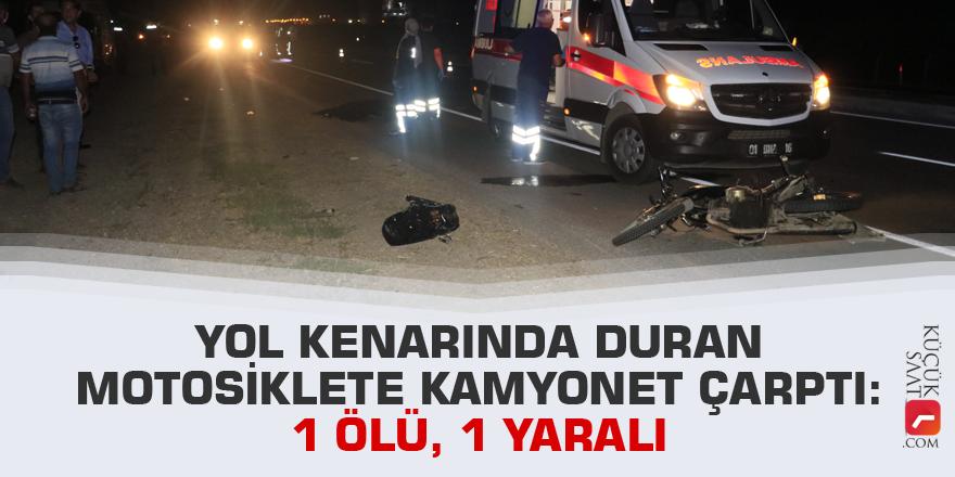 Yol kenarında duran motosiklete kamyonet çarptı: 1 ölü, 1 yaralı