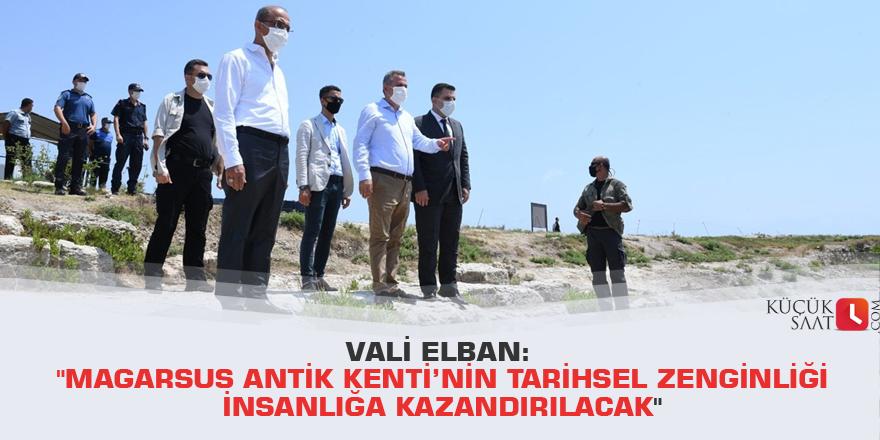 """Vali Elban: """"Magarsus Antik Kenti'nin tarihsel zenginliği insanlığa kazandırılacak"""""""