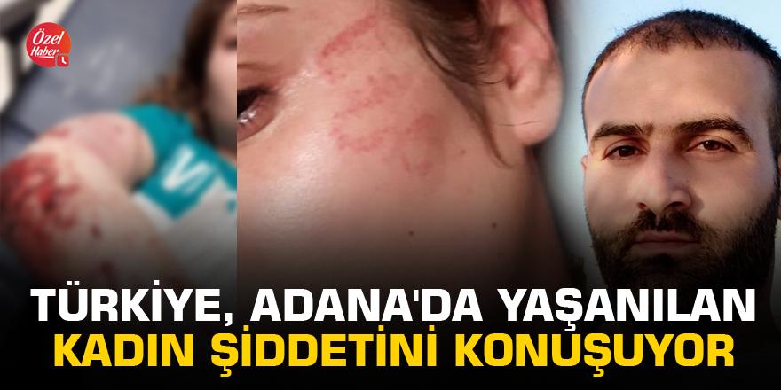 Türkiye, Adana'da yaşanılan kadın şiddetini konuşuyor