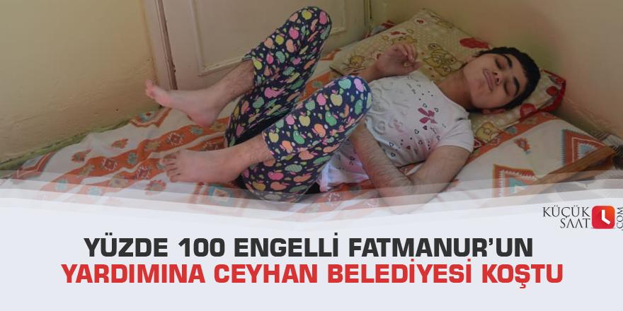 Yüzde 100 engelli Fatmanur'un yardımına Ceyhan Belediyesi koştu