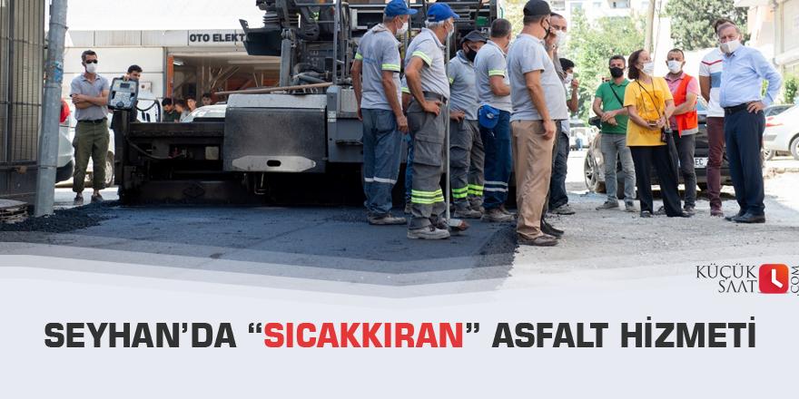 """Seyhan'da """"Sıcakkıran"""" asfalt hizmeti"""