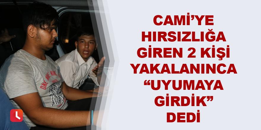 """Cami'ye hırsızlığa giren 2 kişi yakalanınca """"uyumaya girdik"""" dedi"""
