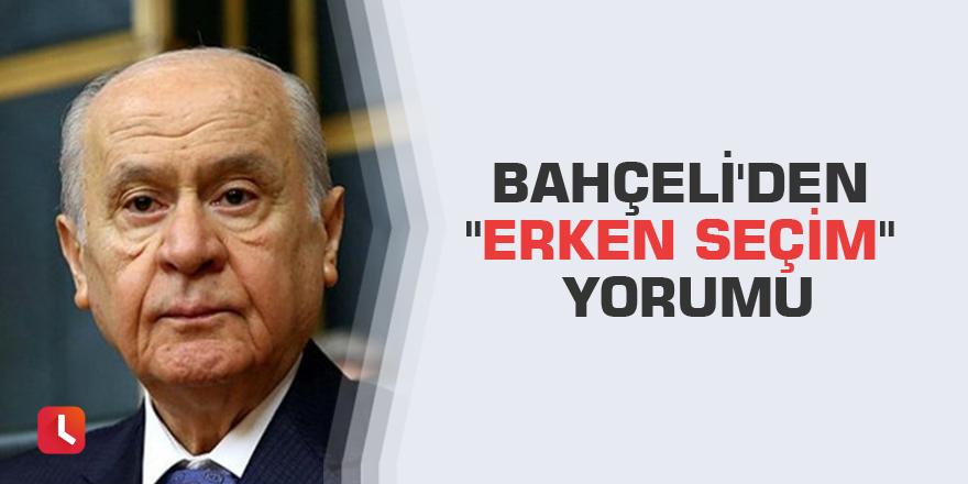 """Bahçeli'den """"erken seçim"""" yorumu"""