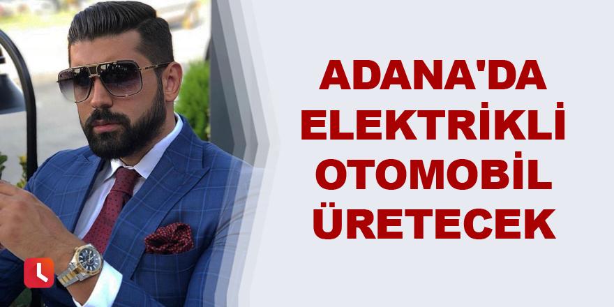 Adana'da yerli elektrikli otomobil üretecek
