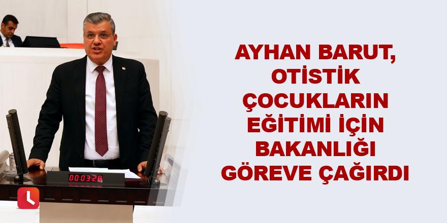 Ayhan Barut, otistik çocukların eğitimi için bakanlığı göreve çağırdı
