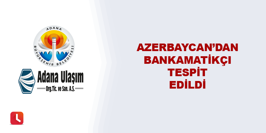 Azerbaycan'dan bankamatikçi tespit edildi