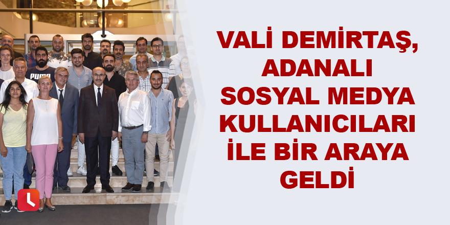 Vali Demirtaş, Adanalı Sosyal Medya Kullanıcıları İle Bir Araya Geldi