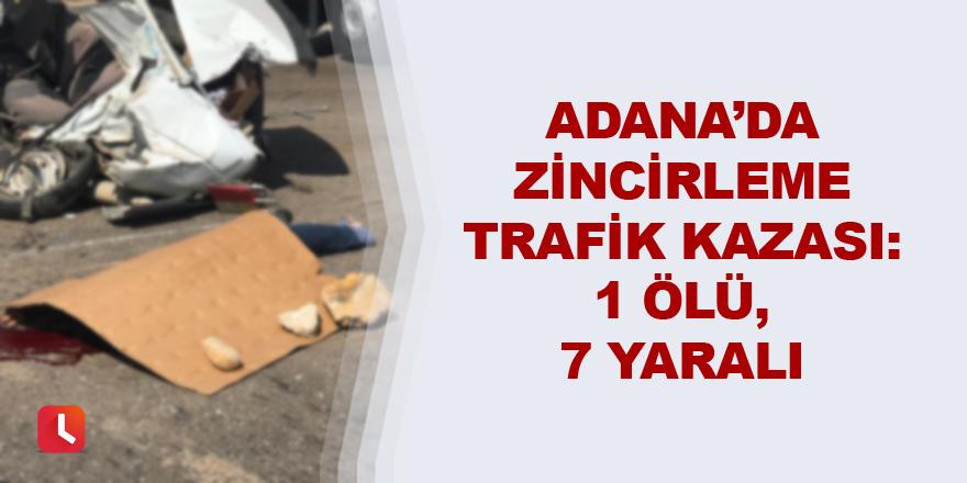 Adana'da zincirleme trafik kazası :1 ölü, 7 yaralı