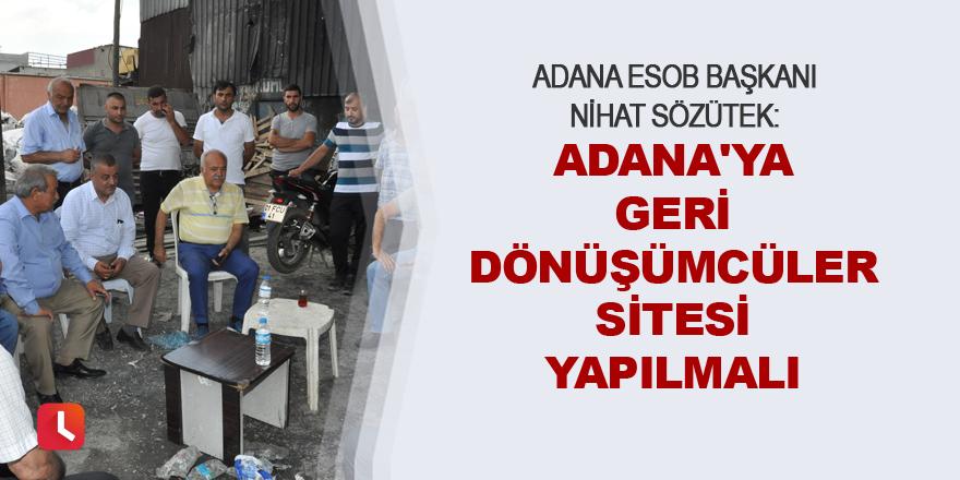 """""""Adana'ya geri dönüşümcüler sitesi yapılmalı"""""""