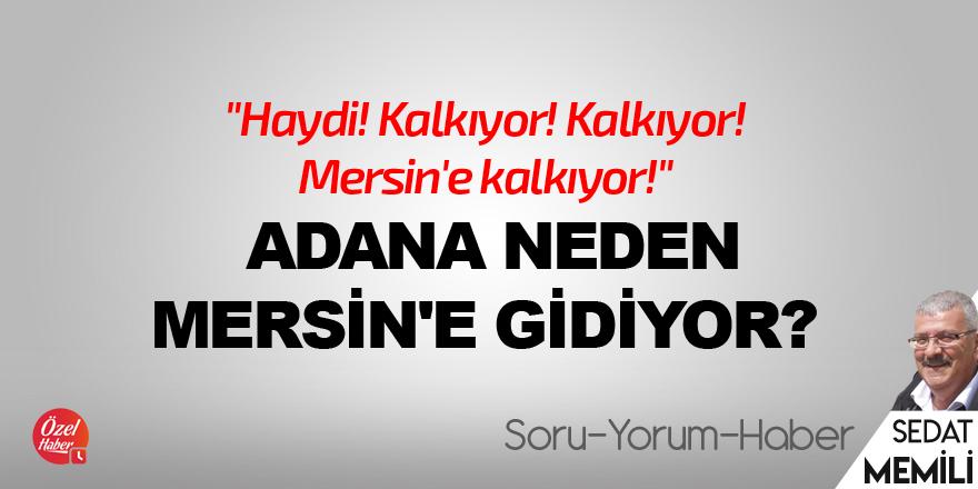 Adana neden Mersin'e gidiyor?