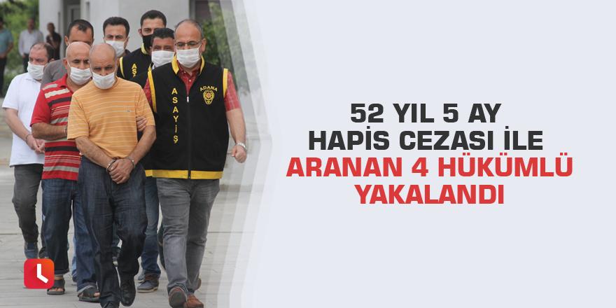 52 yıl 5 ay hapis cezası ile aranan 4 hükümlü yakalandı