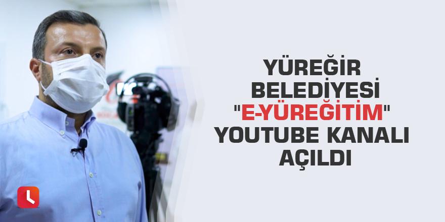 """Yüreğir Belediyesi """"e-Yüreğitim"""" YouTube kanalı açıldı"""