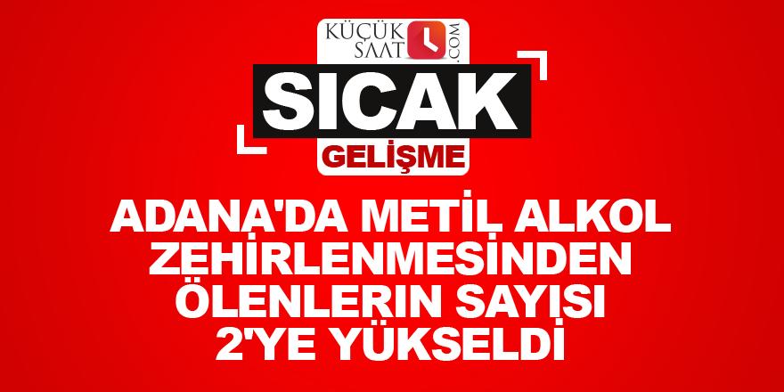 Adana'da metil alkol zehirlenmesinden ölenlerin sayısı 2'ye yükseldi