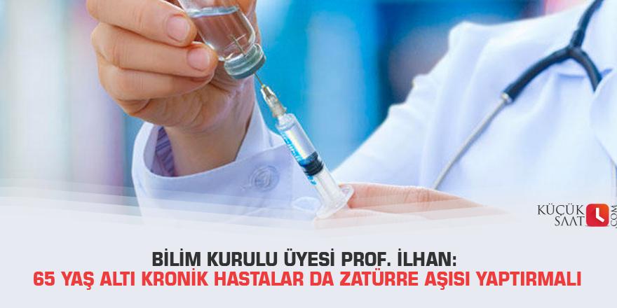 Bilim Kurulu üyesi Prof. İlhan: 65 yaş altı kronik hastalar da zatürre aşısı yaptırmalı