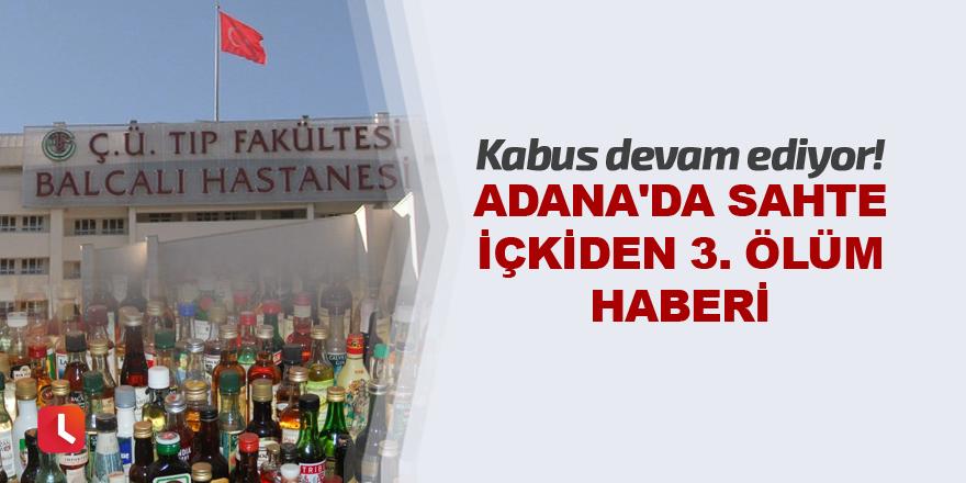 Adana'da sahte içkiden 3. ölüm haberi
