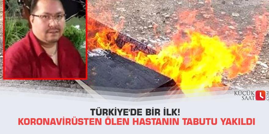Türkiye'de bir ilk! Koronavirüsten ölen hastanın tabutu yakıldı