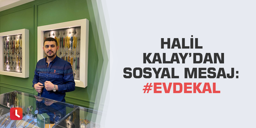 Halil Kalay'dan sosyal mesaj:  #EvdeKal