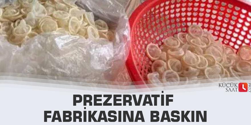Prezervatif fabrikasına baskın