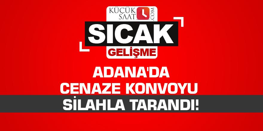 Adana'da cenaze konvoyu tarandı!