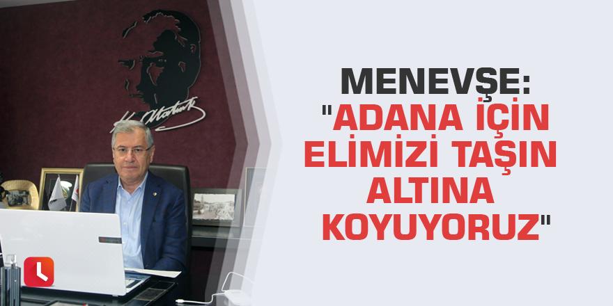 """Menevşe: """"Adana için elimizi taşın altına koyuyoruz"""""""