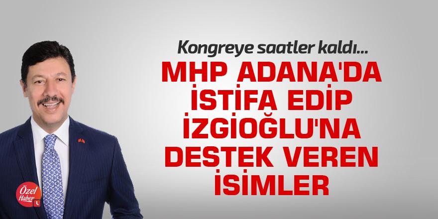 MHP Adana'da istifa edip İzgioğlu'na destek veren isimler