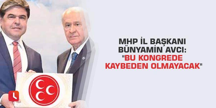 """MHP İl Başkanı Bünyamin Avcı: """"Bu kongrede kaybeden olmayacak"""""""