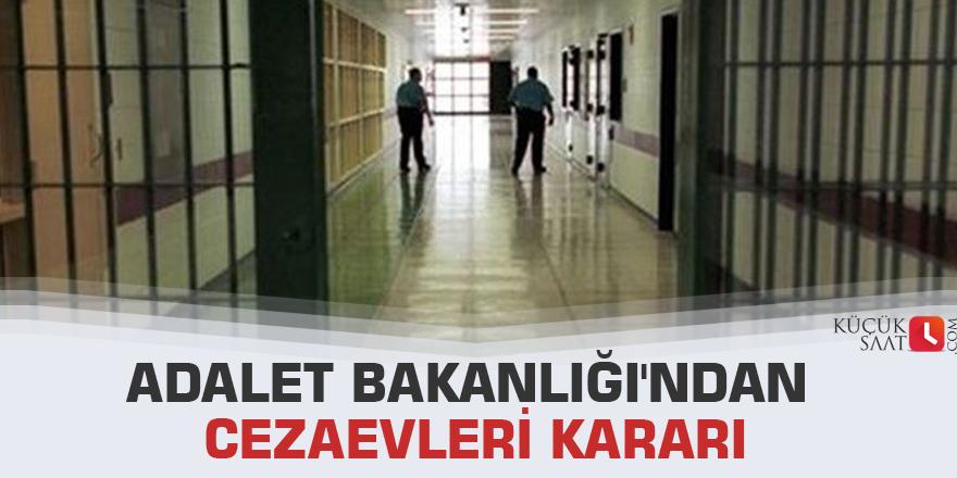 Adalet Bakanlığı'ndan cezaevleri kararı