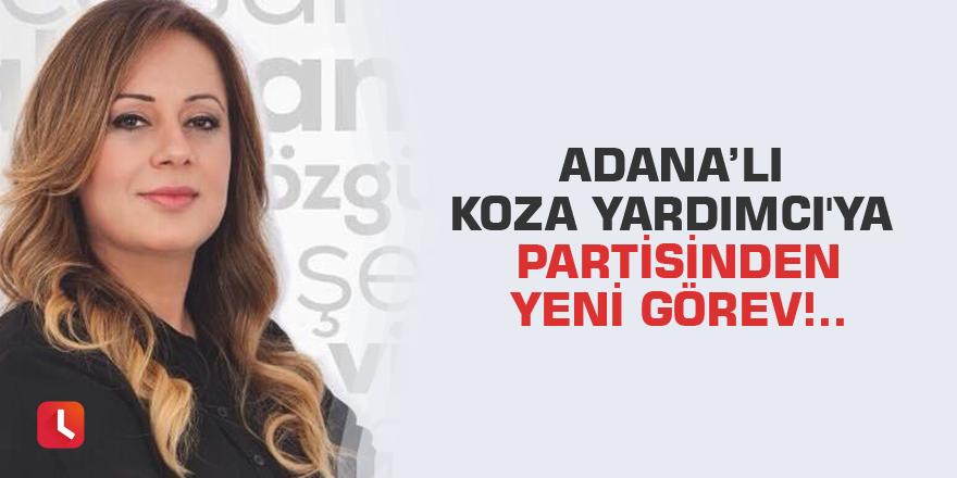 Adana'lı Koza Yardımcı'ya partisinden yeni görev!..