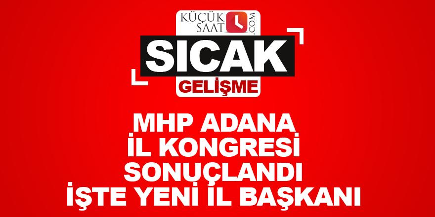 MHP Adana il kongresi sonuçlandı. İşte yeni il başkanı