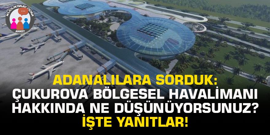 Adanalılara Çukurova Bölgesel Havalimanı'nı sorduk! İşte yanıtlar...