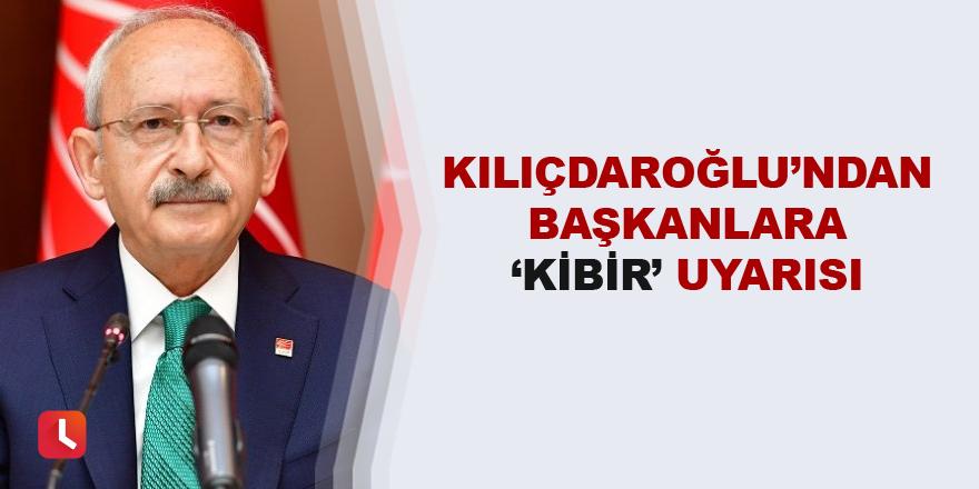 Kılıçdaroğlu'ndan başkanlara kibir uyarısı
