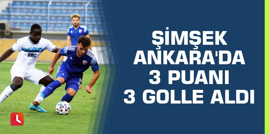 Şimşek Ankara'da 3 puanı 3 golle aldı