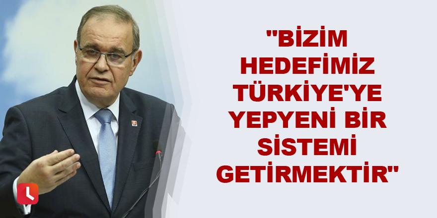 """""""Bizim hedefimiz Türkiye'ye yepyeni bir sistemi getirmektir"""""""