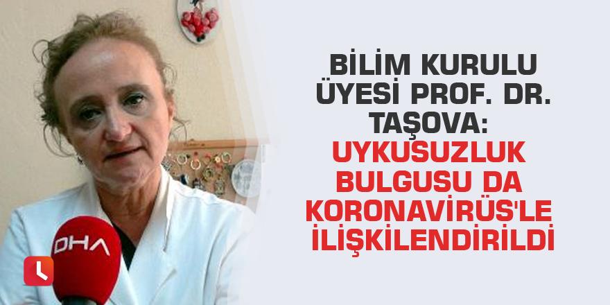 Bilim Kurulu Üyesi Prof. Dr. Taşova: Uykusuzluk bulgusu da Koronavirüs'le ilişkilendirildi