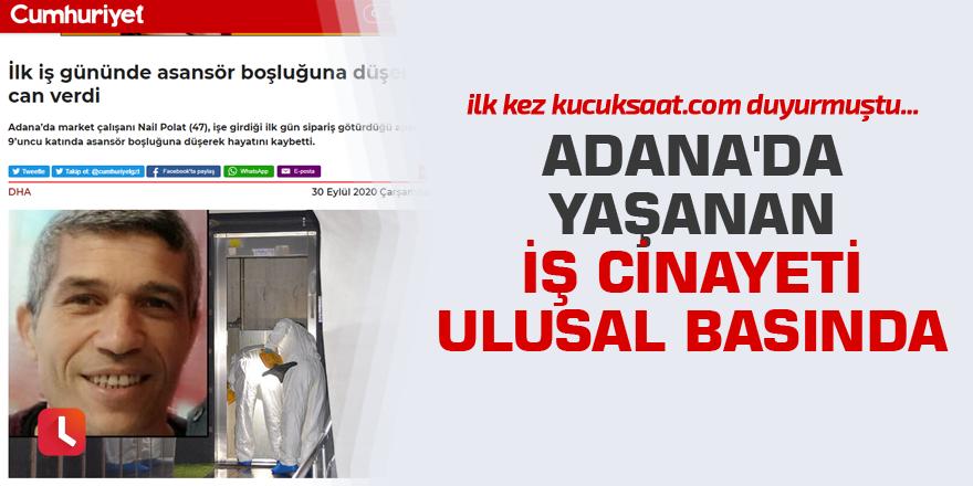 Adana'da yaşanan iş cinayeti ulusal basında