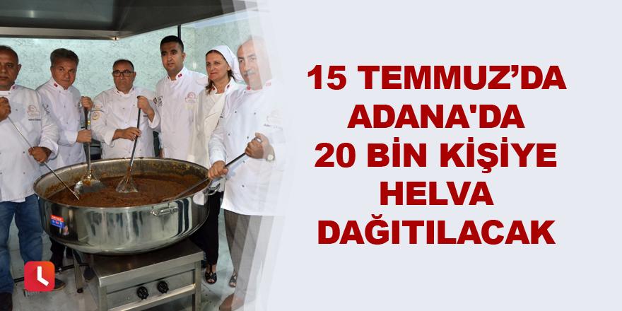 15 Temmuz'da Adana'da 20 bin kişiye helva dağıtılacak