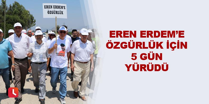 Eren Erdem'e özgürlük için 5 gün yürüdü