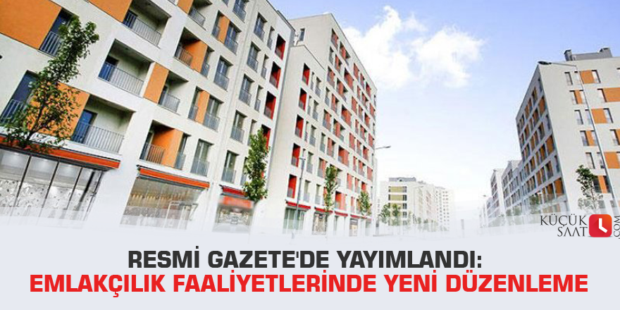 Resmi Gazete'de yayımlandı: Emlakçılık faaliyetlerinde yeni düzenleme