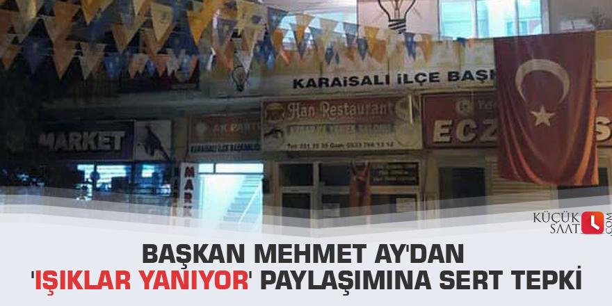Başkan Mehmet Ay'dan 'ışıklar yanıyor' paylaşımına sert tepki