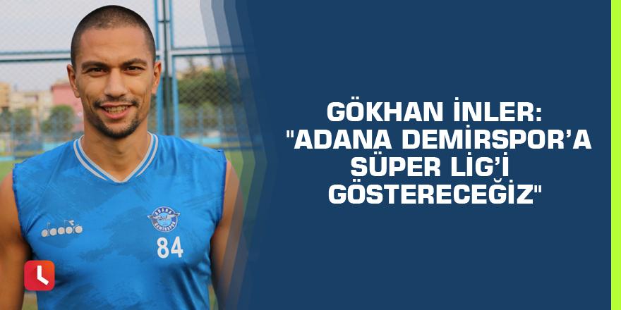 """Gökhan İnler: """"Adana Demirspor'a Süper Lig'i göstereceğiz"""""""